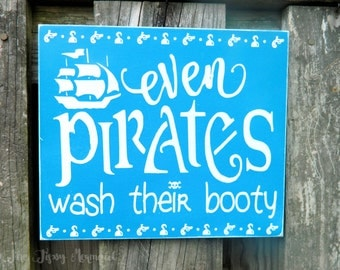 Custom Rustic Style Boys Kids Bathroom Sign - Even Pirates Wash Their Booty - Choose your Colors