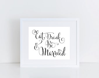 "INSTANT DOWNLOAD - Eat Drink & Be Married Sign 8x10 or 5x7"" DIY Wedding Sign Printable... Black"