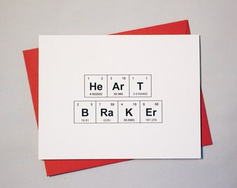 "Valentine's Day Heart Breaker Periodic Table of the Elements ""HeArT BRaKEr"" Just Because Card / Card for Scientist/Sexy Chemistry Love Card"