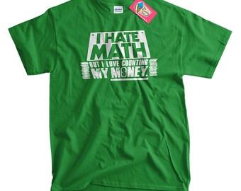 I Hate Math T-Shirt Geek T-Shirt Math Geek T-Shirt I Hate Math But I Love Counting My Money T-Shirt School T-Shirt Mens Ladies Womens Shirt