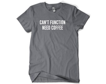 Funny Coffee Shirt-Can't Function Need Coffee Gift