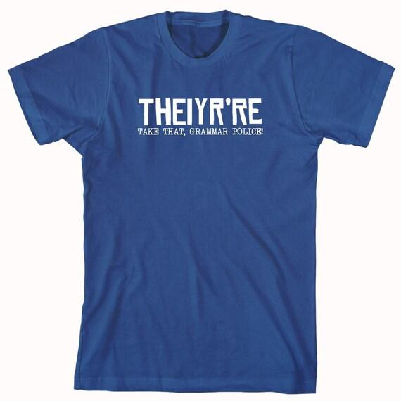 Theiyr're Take That Grammar Police Shirt - grammer, word crimes - ID: 823