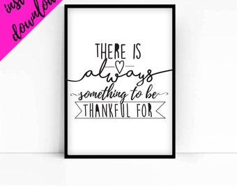 There is always something to be thankful for- print- home decor- inspirational print- typography-wall art- printable- home print- decor