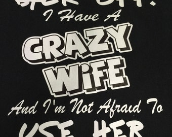 Racing T-Shirt - Back Off! I have a crazy wife and i'm not afraid to use her
