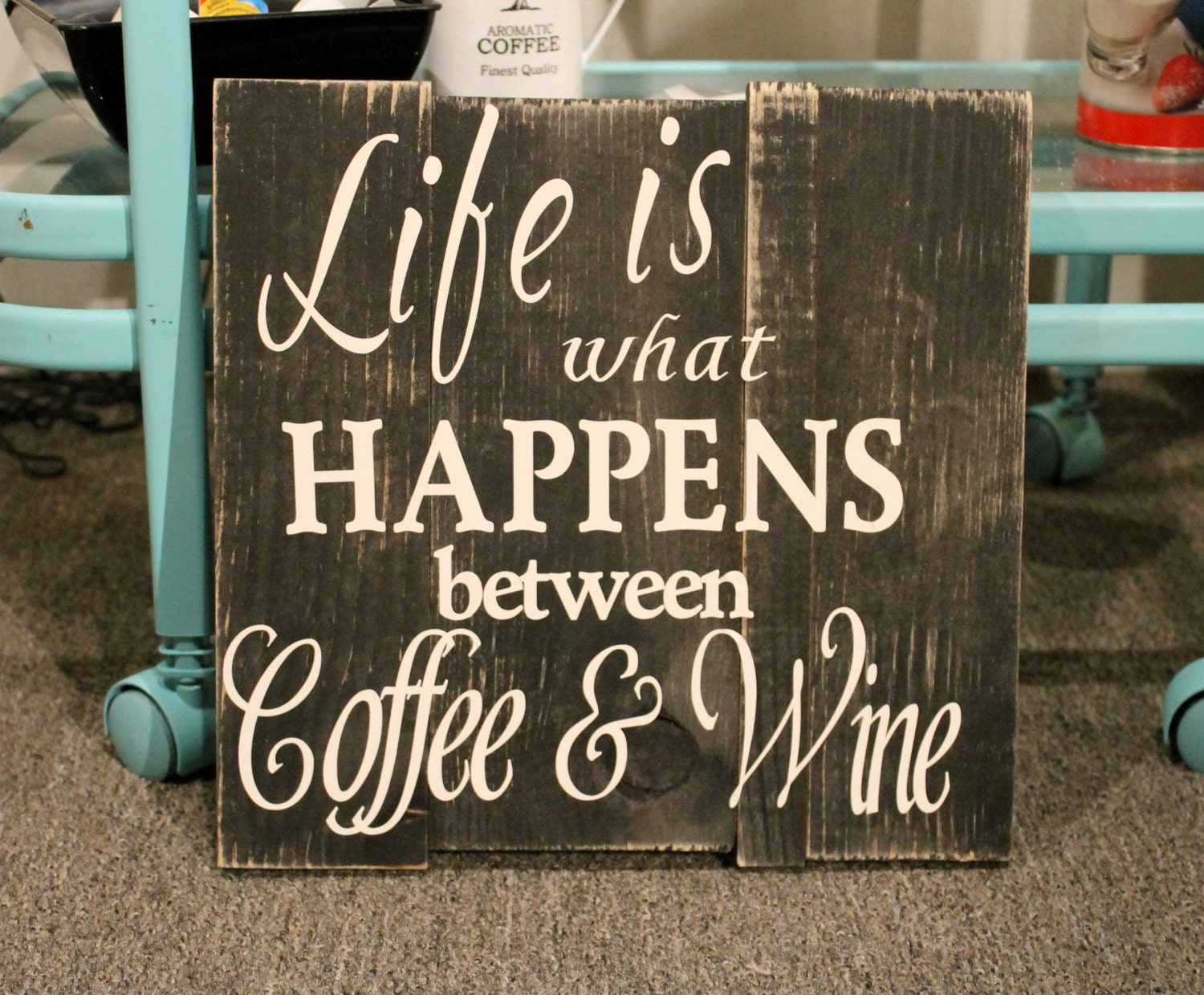 Wooden Sign Life Is What Happens Between Coffee And Wine