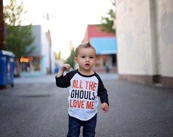 All the Ghouls Love Me - Halloween shirt - 3/4 sleeve - Hipster - Raglan Tee - Vinyl Baby Shirt - Toddler Tee