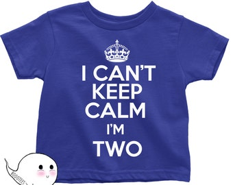 I Can't Keep Calm I'm Two Shirt T Shirt Tee Toddler Youth Funny Gift Present 2 Year Old 2nd Happy Birthday Party 2nd Bday Little Boy Girl