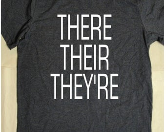 There Their They're T S Shirt. Grammar Police T Shirt.  Teacher T Shirt. Cute,  Sarcastic, Spelling Grammar Police Shirt - Ships from USA