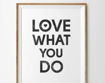 Love What You Do Print, Love What You Do Poster, Love What You Do Quote, Inspirational Quote, Motivational Quote, Typography Print