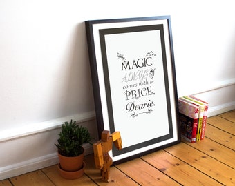 Magic Always Comes With a Price Dearie - Rumplestiltskin - Once Upon a Time - Typography Print- Wall Art - (Available In Many Sizes)