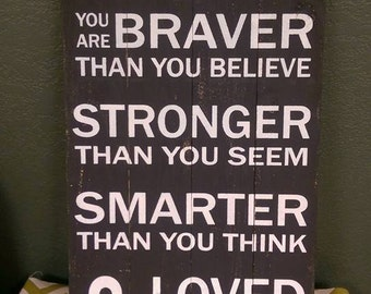You are Braver than you Believe. Wood sign. Weathered Wood. Rustic sign. Popular Sayings. Re-purposed wood. Graduation gift