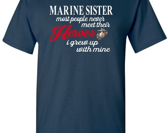 Marine Shirt,  Marine Sister, Marine Sister Shirt, Military Shirt Show Our Support, The Few The Proud, Marine Sister Military Shirt