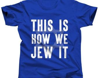 Jewish Shirt - This Is How We Jew It - Hanukkah Tshirt - Chanukah T-Shirt - Judaica T Shirt - Hebrew Tee - Jewish Humor - Funny Jewish Gift
