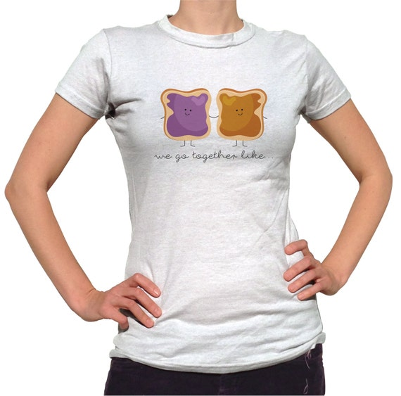Best friend shirts we go together like peanut butter and for Peanut butter t shirt dress