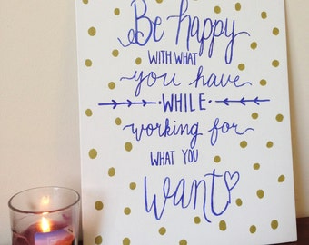 Be Happy With What You Have While Working For What You Want / Hand-Lettered Calligraphy Panel 11x14