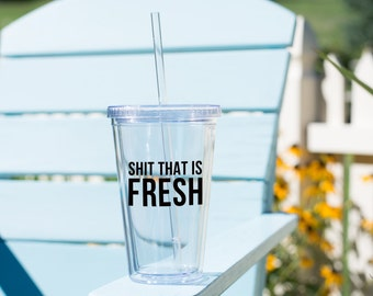 Sh-t that is fresh tumbler