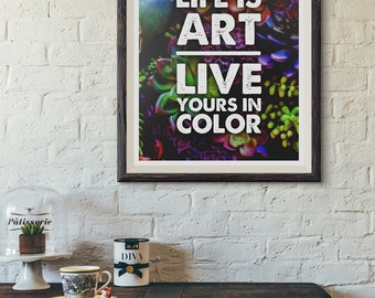 Print: Life is art, live yours in color — inspiration, art, colorful