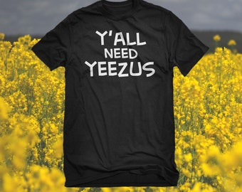 T-shirt Y'all Need Yeezus Unisex Adult Cotton Men's Yeezy for President Kanye for Jesus Tshirt Gift for Him or Her #3067