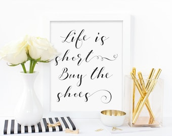 Digital print,Life is short buy the shoes,fashion print,black and white,humourous print,shoes print,black print,instant download