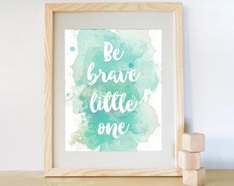 Be Brave Little One - Nursery Art Printable, Baby shower gift, Baby Boy, Nursery Decor, Printable Nursery Wall Art, Baby Room, watercolor