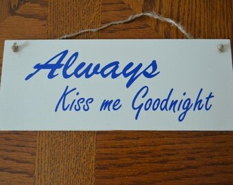 "Handmade Wooden Sign ""Always Kiss Me Goodnight"""