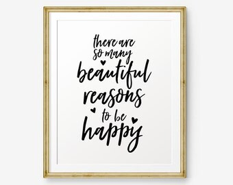 There are so many beautiful reasons to be happy printable, Inspirational quotes, Inspirational printable, Motivational Quote, custom color
