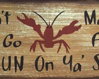 Don't Make Me Go All Cajun On Ya Sha' Crawfish Rustic Primitive Country Distressed Wood Sign Home Decor