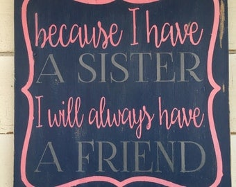 Because I have a SISTER I will always have a FRIEND, hand painted, distressed, wooden, wall sign, HANDMADE