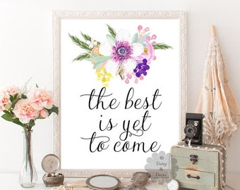 Printable quote the best is yet to come poster typography print art print wall decor nursery art typography floral poster calligraphy print