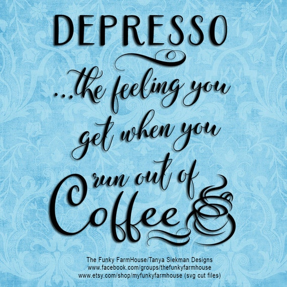 "SVG & PNG - ""Depresso ...the feeling you get when you run out of Coffee!"""