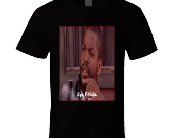 Friday Movie Classic Bye Felicia T-Shirt or Tank Top