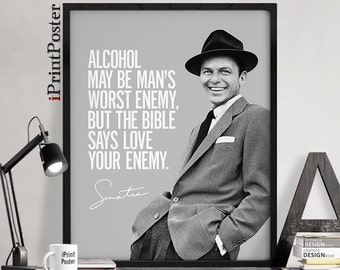 Frank Sinatra print, Art print, Inspirational art poster, Alcohol may be man's ..., Quote poster print, Typography art poster. iPrintPoster