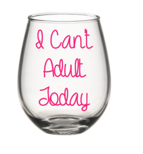 I cant adult wine glass cute wine glass by siplysophisticated for Cute quotes for wine glasses