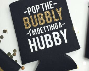 Pop the Bubbly Im Getting a Hubby Champagne Bachelorette Party Can Cooler