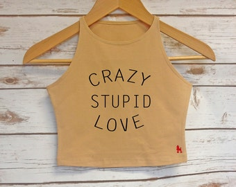 Crazy Stupid Crop Top