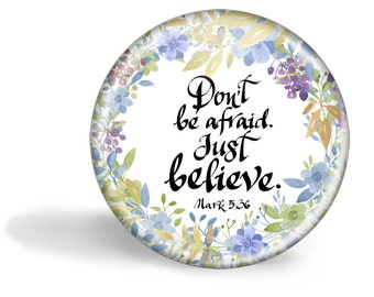 Don't Be Afraid Just Believe, Inspirational Magnet, Religious Magnet, Fridge Magnet, Refrigerator Magnet, Magnet, Religious Quote