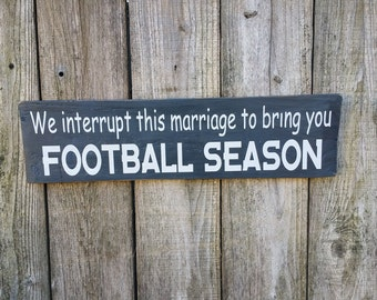 We Interrupt this Marriage for Football Season, Wood Sign, Funny Sign, Man Cave, Sports, Football, Humor,  Pallet Sign, Reclaimed Wood Sign