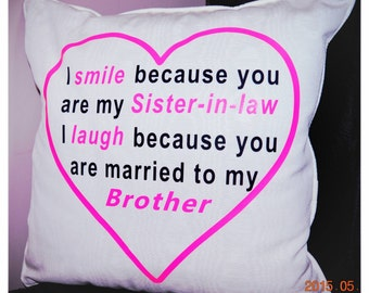 I smile because you are my Sister-in-law. I laugh because you are married to my brother personalised cushion | novelty gift