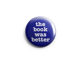 The book was better  - Pinback Button, Magnet, or Flair, Gifts for Writers, gifts for poets, pins, library buttons, librarian buttons