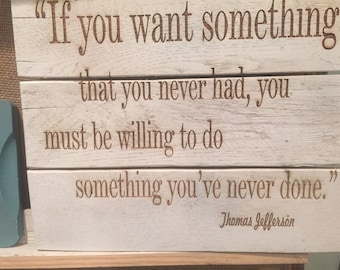 """Rustic Natural Pallet Sign, Thomas Jefferson Quote  """"If you want something that you never had, you"""
