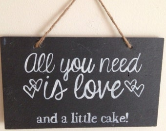 All You Need is Love and a little Cake Hand Painted Chalk Slate Sign