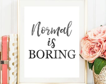 Printable Art Normal Is Boring Black White Typography Art Print Typography Poster Nursery Decor Home Decor Nursery Wall Art Apartment Decor