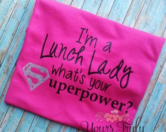 Personalized t shirt, I'm a lunch lady what's your superpower, cafeteria, custom shirt, women clothing, Cafe worker