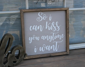 So I can KISS you anytime I want wood framed sign