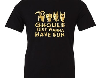 Ghouls just wanna have Fun T-Shirt perfect for the Holiday season, Trick or Treat or just Family Fun Days and Nights