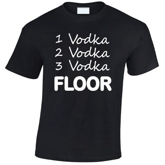 1 Vodka 2 Vodka 3 Vodka FLOOR. Drinking Spring Break Stag Hen Batchelor Party Fun Unisex Tee for Men & Women. Present or Gift