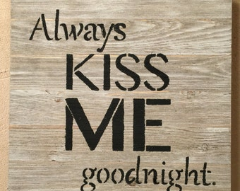 Always Kiss Me Goodnight Pallet Sign