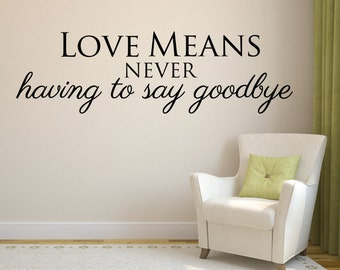 Wall Decal Love Quote - Love Means never having to say goodbye | Cute wall decor | Love wall decal | Art Sticker Wall Graphic Saying