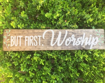 Wood signs with sayings, wood sign sayings, but first worship wood sign, hand painted wood sign, worship sign