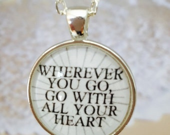 Go will all your heart : Glass Dome Necklace, Pendant or Keychain Key Ring. Gift Present metal round art photo jewelry by Bohemian Marvels